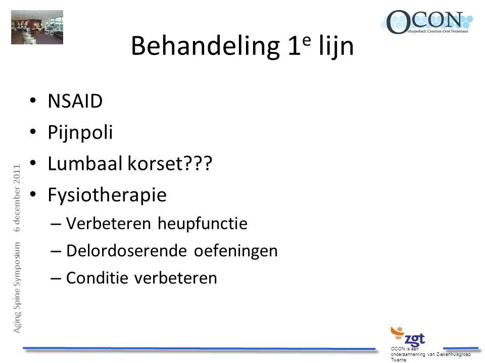 Aging Spine Symposium 6 december 2011 OCON is een onderaanneming van Ziekenhuisgroep Twente Behandeling 1 e lijn NSAID Pijnpoli Lumbaal korset??? Fysi