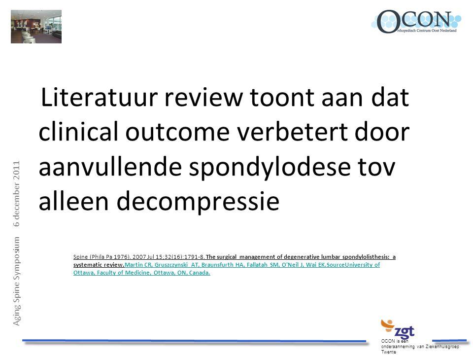 Aging Spine Symposium 6 december 2011 OCON is een onderaanneming van Ziekenhuisgroep Twente Literatuur review toont aan dat clinical outcome verbetert