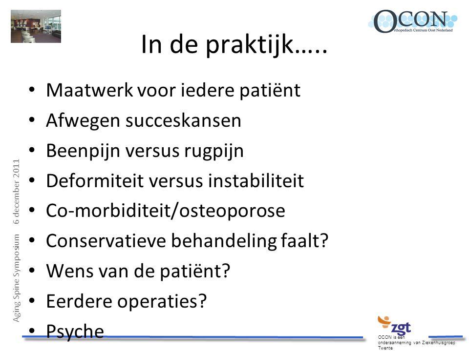Aging Spine Symposium 6 december 2011 OCON is een onderaanneming van Ziekenhuisgroep Twente In de praktijk….. Maatwerk voor iedere patiënt Afwegen suc