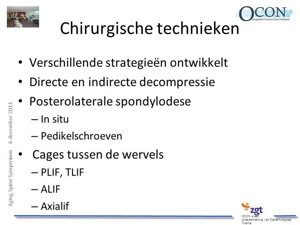Aging Spine Symposium 6 december 2011 OCON is een onderaanneming van Ziekenhuisgroep Twente Chirurgische technieken Verschillende strategieën ontwikke
