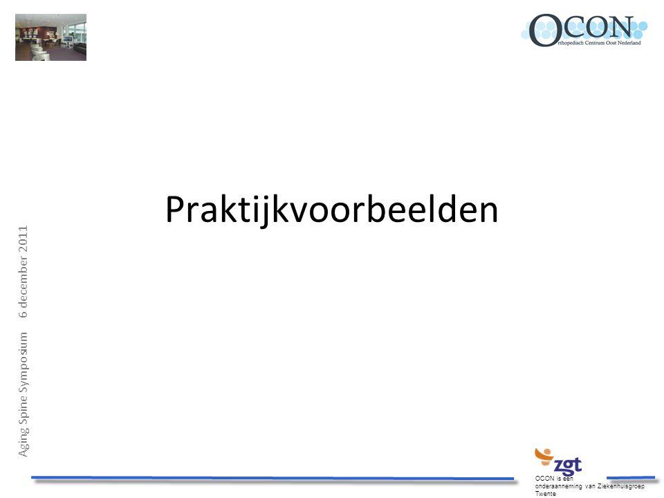 Aging Spine Symposium 6 december 2011 OCON is een onderaanneming van Ziekenhuisgroep Twente Praktijkvoorbeelden