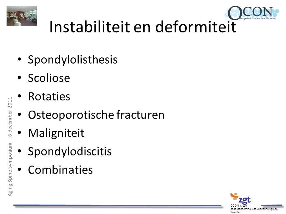 Aging Spine Symposium 6 december 2011 OCON is een onderaanneming van Ziekenhuisgroep Twente Instabiliteit en deformiteit Spondylolisthesis Scoliose Ro