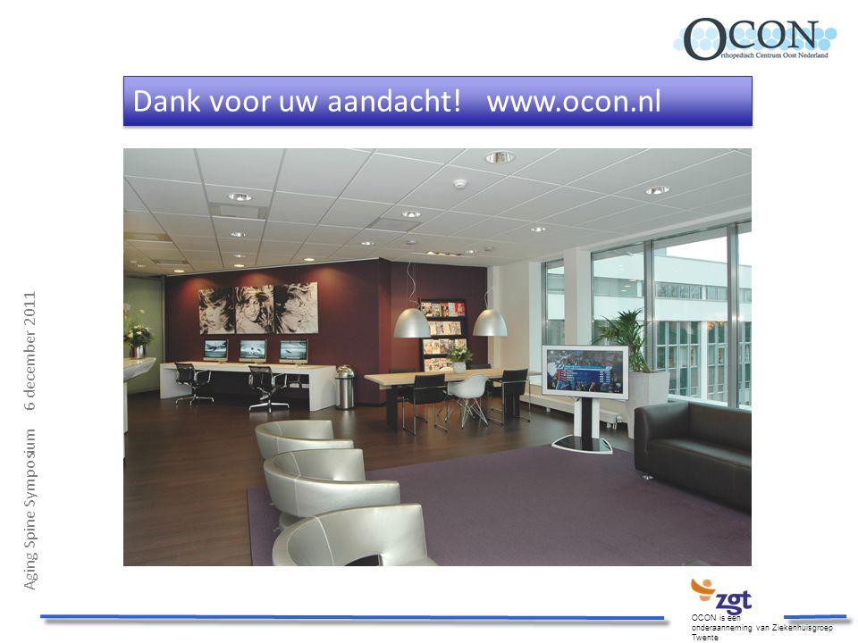 Aging Spine Symposium 6 december 2011 OCON is een onderaanneming van Ziekenhuisgroep Twente Dank voor uw aandacht! www.ocon.nl
