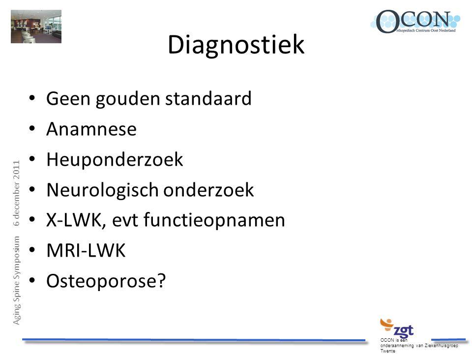 Aging Spine Symposium 6 december 2011 OCON is een onderaanneming van Ziekenhuisgroep Twente Diagnostiek Geen gouden standaard Anamnese Heuponderzoek N