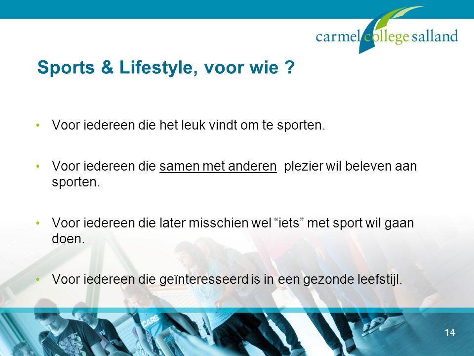 14 Sports & Lifestyle, voor wie . Voor iedereen die het leuk vindt om te sporten.