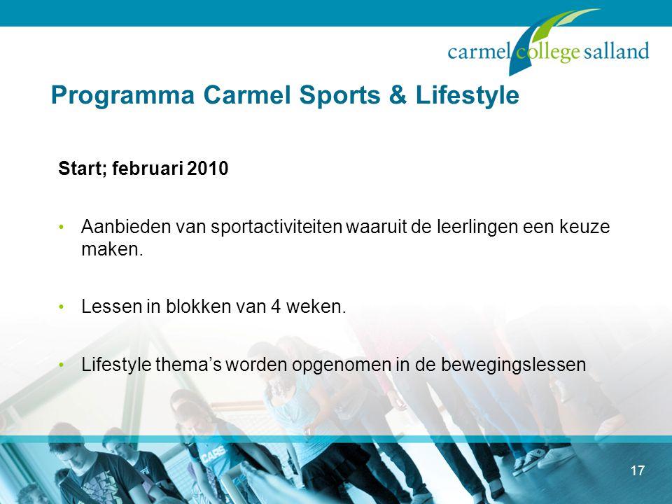 17 Programma Carmel Sports & Lifestyle Start; februari 2010 Aanbieden van sportactiviteiten waaruit de leerlingen een keuze maken.