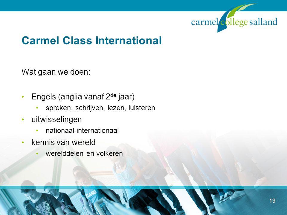 Carmel Class International Wat gaan we doen: Engels (anglia vanaf 2 de jaar) spreken, schrijven, lezen, luisteren uitwisselingen nationaal-internationaal kennis van wereld werelddelen en volkeren 19