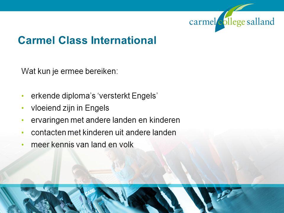 Carmel Class International Wat kun je ermee bereiken: erkende diploma's 'versterkt Engels' vloeiend zijn in Engels ervaringen met andere landen en kinderen contacten met kinderen uit andere landen meer kennis van land en volk