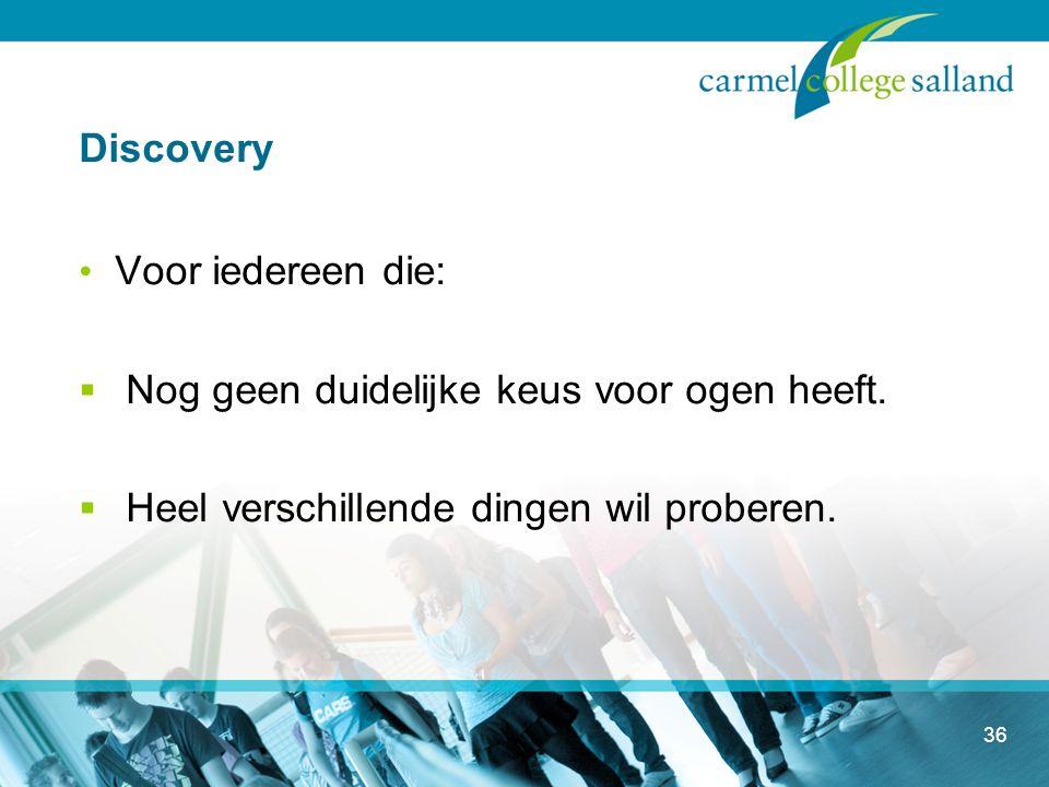 Discovery Voor iedereen die:  Nog geen duidelijke keus voor ogen heeft.