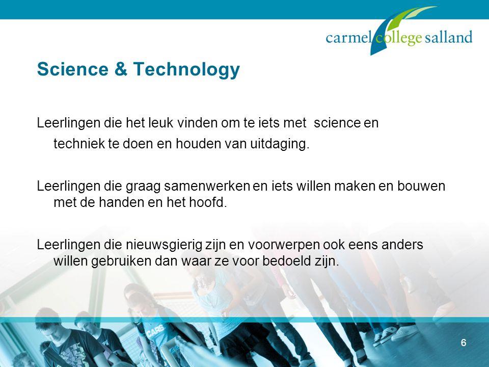 6 Science & Technology Leerlingen die het leuk vinden om te iets met science en techniek te doen en houden van uitdaging.