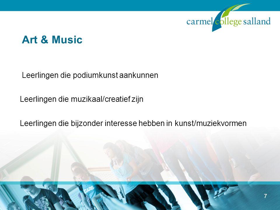 7 Art & Music Leerlingen die podiumkunst aankunnen Leerlingen die muzikaal/creatief zijn Leerlingen die bijzonder interesse hebben in kunst/muziekvormen