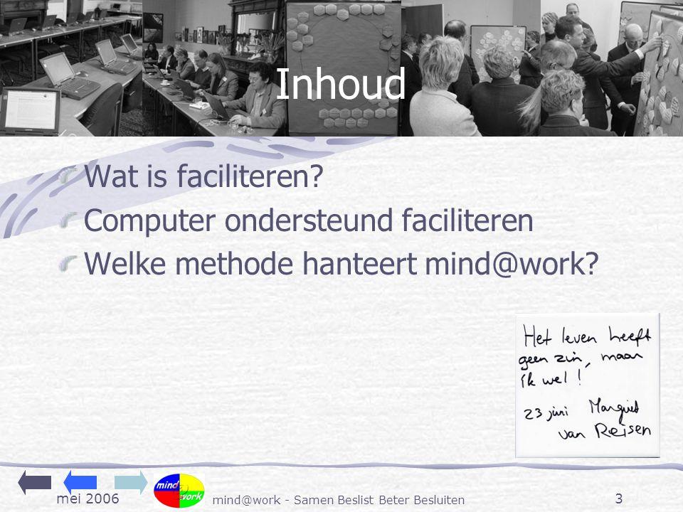 mei 2006 mind@work - Samen Beslist Beter Besluiten 3 Inhoud Wat is faciliteren.