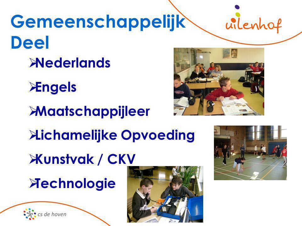 Gemeenschappelijk Deel  Nederlands  Engels  Maatschappijleer  Lichamelijke Opvoeding  Kunstvak / CKV  Technologie