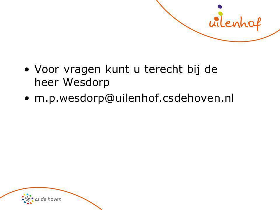 Voor vragen kunt u terecht bij de heer Wesdorp m.p.wesdorp@uilenhof.csdehoven.nl