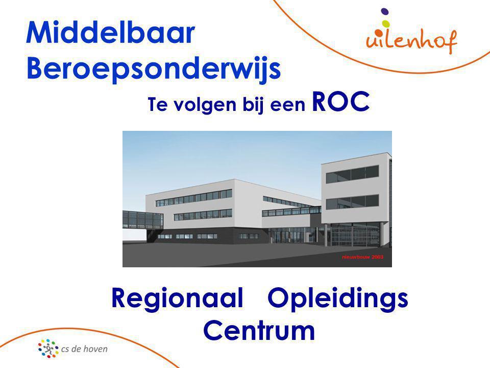 Te volgen bij een ROC Regionaal Opleidings Centrum Middelbaar Beroepsonderwijs