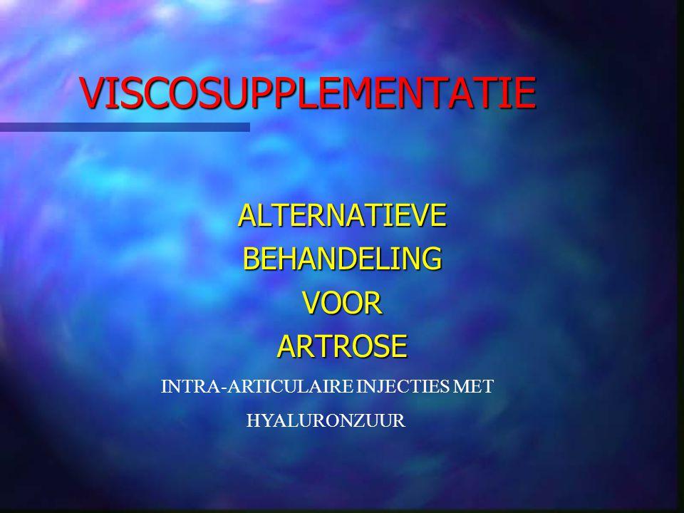 VISCOSUPPLEMENTATIE ALTERNATIEVEBEHANDELINGVOORARTROSE INTRA-ARTICULAIRE INJECTIES MET HYALURONZUUR