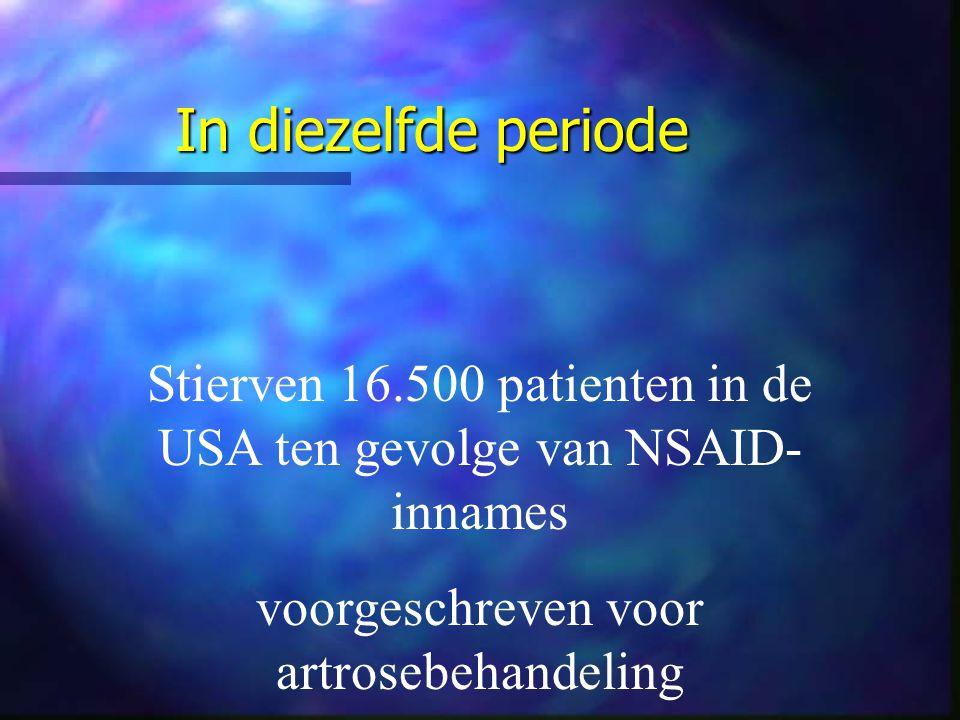 In diezelfde periode Stierven 16.500 patienten in de USA ten gevolge van NSAID- innames voorgeschreven voor artrosebehandeling