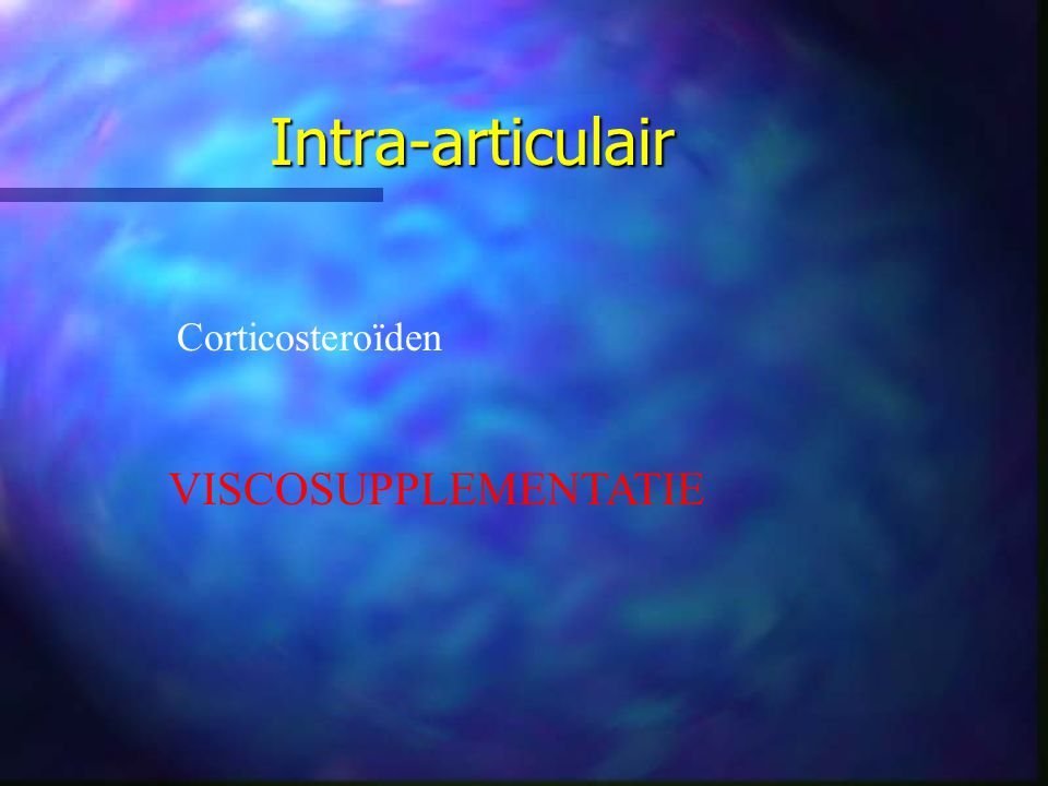 Intra-articulair Corticosteroïden VISCOSUPPLEMENTATIE