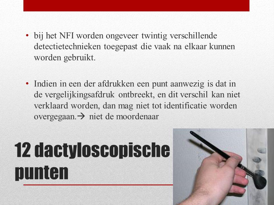 12 dactyloscopische punten bij het NFI worden ongeveer twintig verschillende detectietechnieken toegepast die vaak na elkaar kunnen worden gebruikt. I