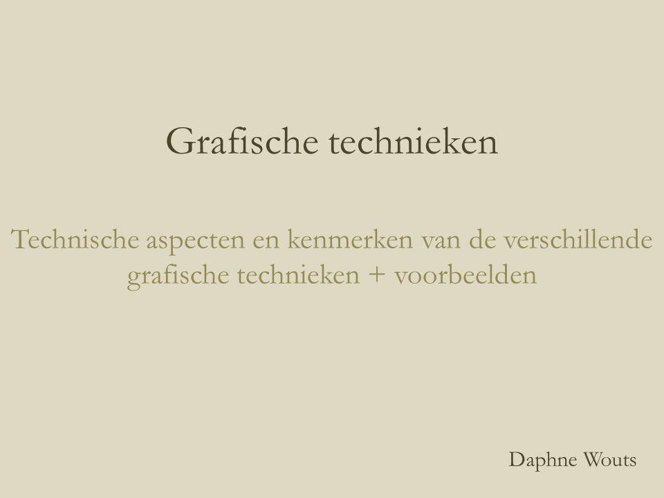 Grafische technieken Technische aspecten en kenmerken van de verschillende grafische technieken + voorbeelden Daphne Wouts