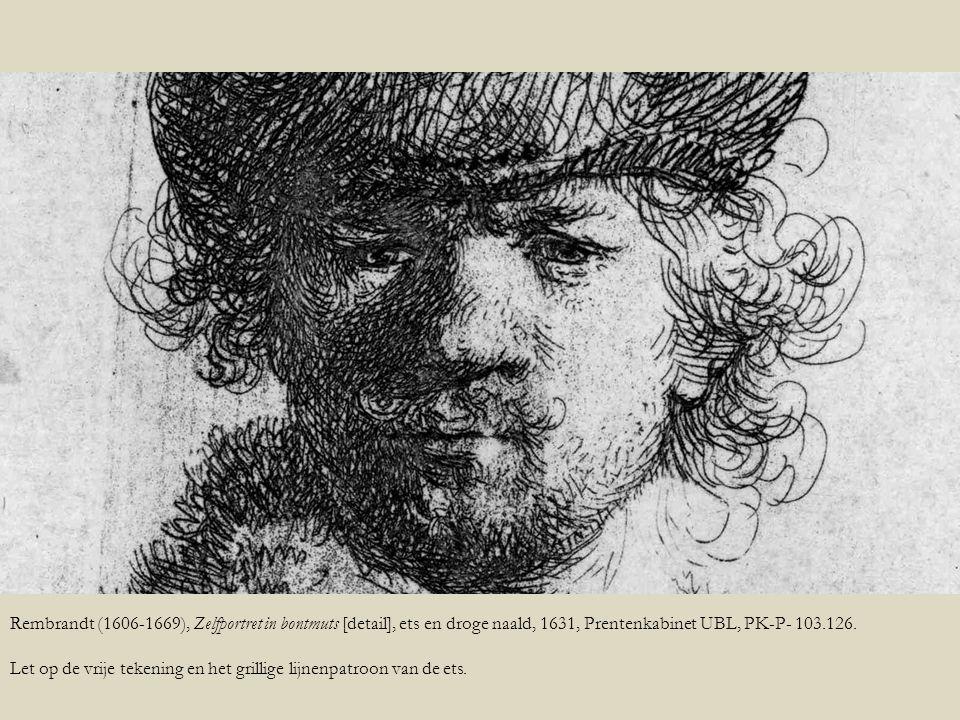 Rembrandt (1606-1669), Zelfportret in bontmuts [detail], ets en droge naald, 1631, Prentenkabinet UBL, PK-P- 103.126. Let op de vrije tekening en het
