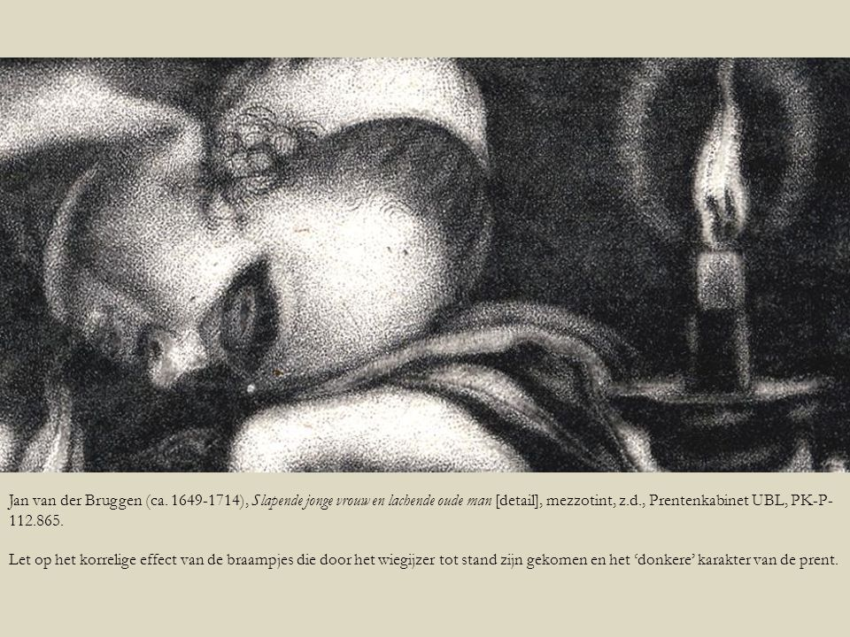 Jan van der Bruggen (ca. 1649-1714), Slapende jonge vrouw en lachende oude man [detail], mezzotint, z.d., Prentenkabinet UBL, PK-P- 112.865. Let op he