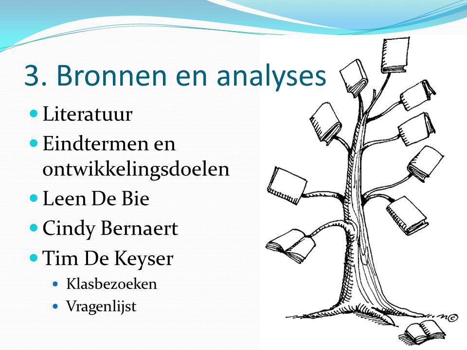 3. Bronnen en analyses Literatuur Eindtermen en ontwikkelingsdoelen Leen De Bie Cindy Bernaert Tim De Keyser Klasbezoeken Vragenlijst
