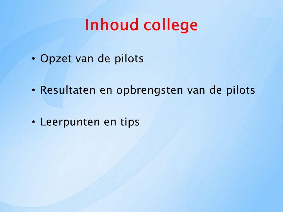 Inhoud college Opzet van de pilots Resultaten en opbrengsten van de pilots Leerpunten en tips