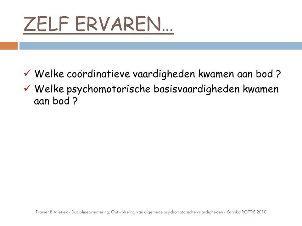 ZELF ERVAREN… Welke coördinatieve vaardigheden kwamen aan bod ? Welke psychomotorische basisvaardigheden kwamen aan bod ? Trainer B Atletiek - Discipl