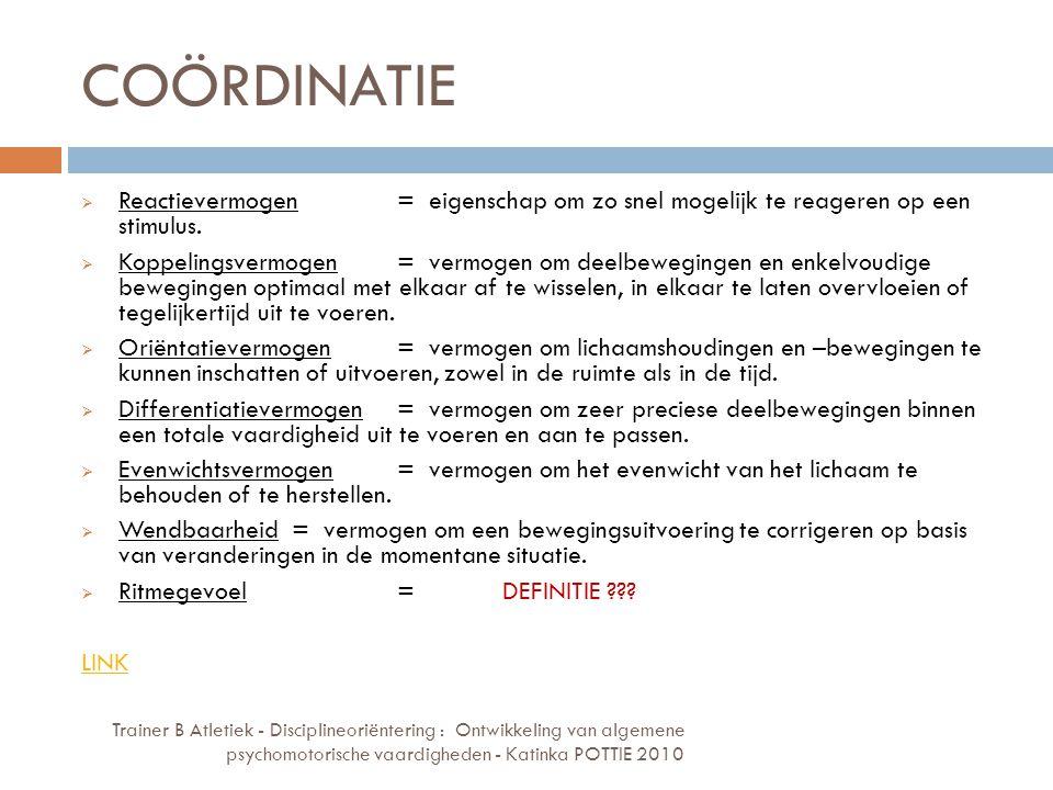 COÖRDINATIE Trainer B Atletiek - Disciplineoriëntering : Ontwikkeling van algemene psychomotorische vaardigheden - Katinka POTTIE 2010  Reactievermog