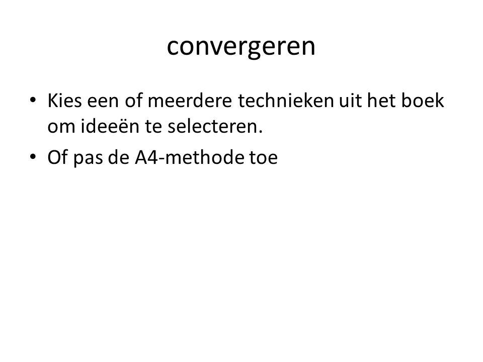 convergeren Kies een of meerdere technieken uit het boek om ideeën te selecteren.