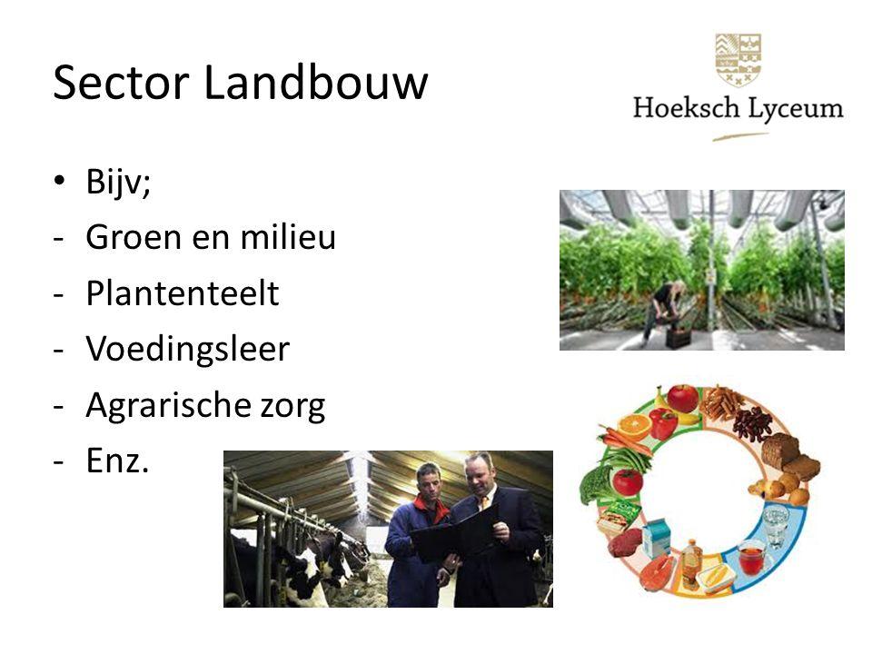 Sector Landbouw Bijv; -Groen en milieu -Plantenteelt -Voedingsleer -Agrarische zorg -Enz.