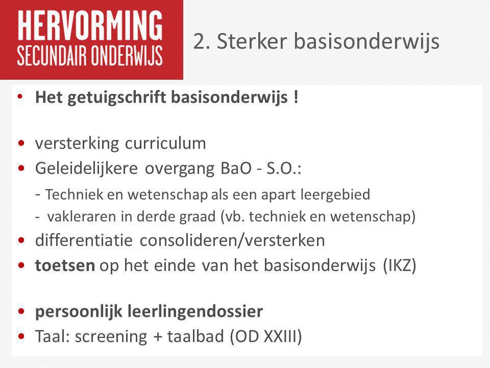 Het getuigschrift basisonderwijs ! versterking curriculum Geleidelijkere overgang BaO - S.O.: - Techniek en wetenschap als een apart leergebied - vakl