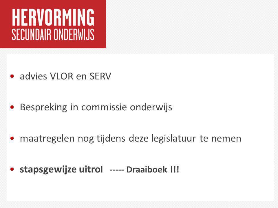 advies VLOR en SERV Bespreking in commissie onderwijs maatregelen nog tijdens deze legislatuur te nemen stapsgewijze uitro l ----- Draaiboek !!!