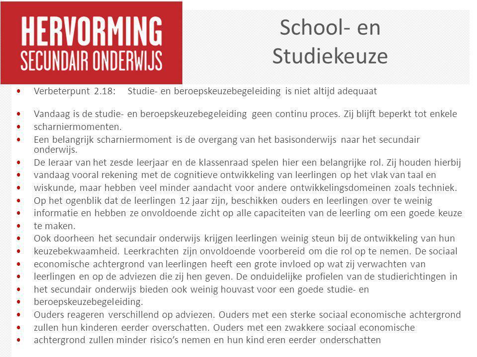 Verbeterpunt 2.18: Studie- en beroepskeuzebegeleiding is niet altijd adequaat Vandaag is de studie- en beroepskeuzebegeleiding geen continu proces. Zi