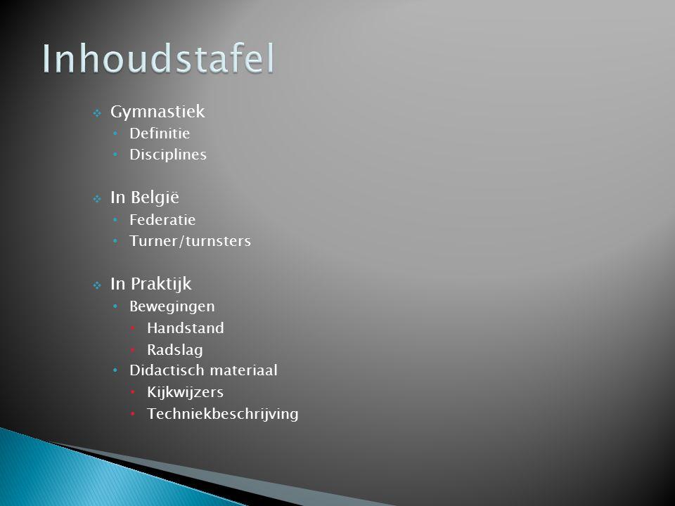  Gymnastiek Definitie Disciplines  In België Federatie Turner/turnsters  In Praktijk Bewegingen Handstand Radslag Didactisch materiaal Kijkwijzers