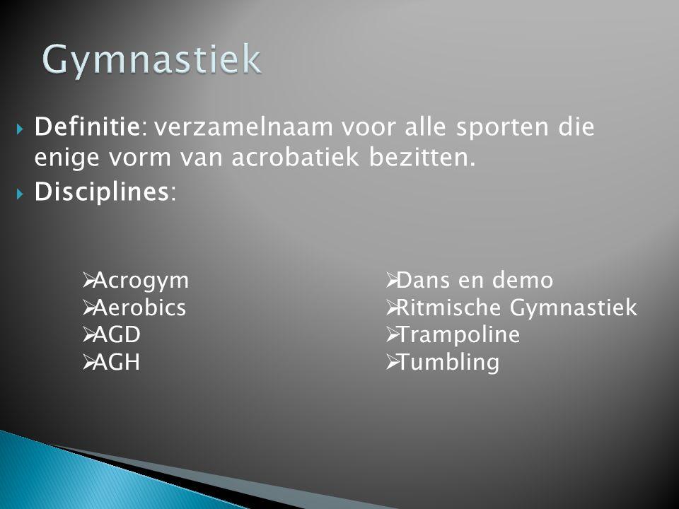  Definitie: verzamelnaam voor alle sporten die enige vorm van acrobatiek bezitten.  Disciplines:  Acrogym  Aerobics  AGD  AGH  Dans en demo  R