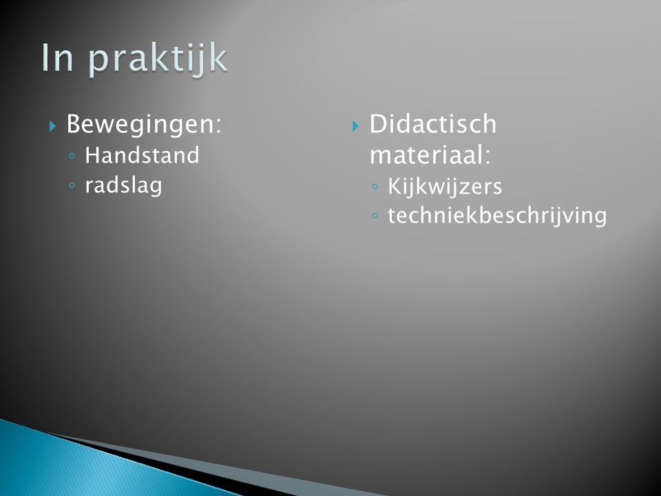  Bewegingen: ◦ Handstand ◦ radslag  Didactisch materiaal: ◦ Kijkwijzers ◦ techniekbeschrijving