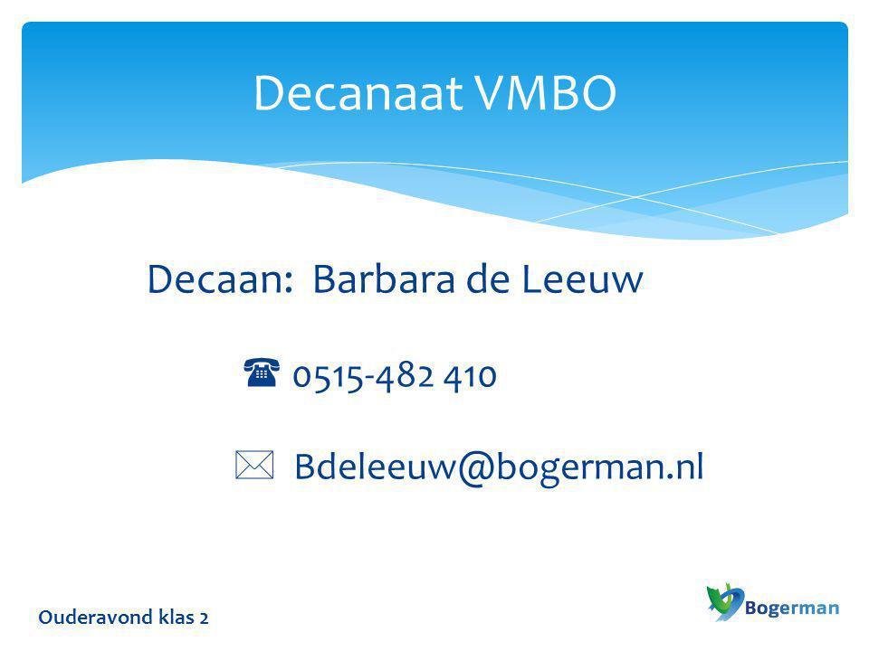 Ouderavond klas 2 Decanaat VMBO Decaan: Barbara de Leeuw  0515-482 410  Bdeleeuw@bogerman.nl