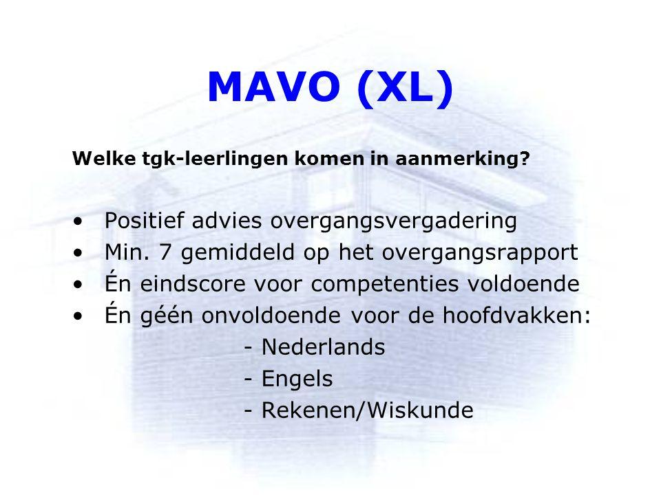 MAVO (XL) Welke tgk-leerlingen komen in aanmerking? Positief advies overgangsvergadering Min. 7 gemiddeld op het overgangsrapport Én eindscore voor co