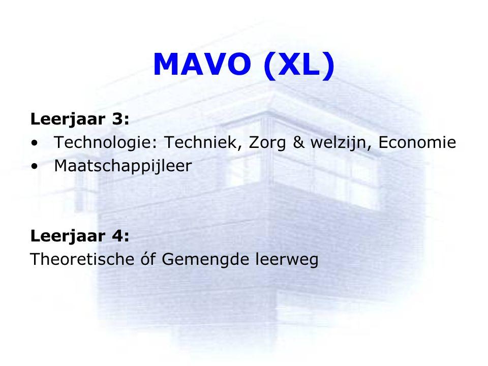 MAVO (XL) Leerjaar 3: Technologie: Techniek, Zorg & welzijn, Economie Maatschappijleer Leerjaar 4: Theoretische óf Gemengde leerweg