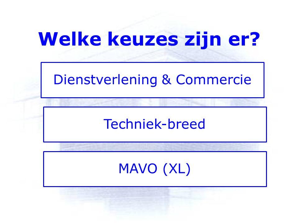Welke keuzes zijn er? Dienstverlening & Commercie Techniek-breed MAVO (XL)
