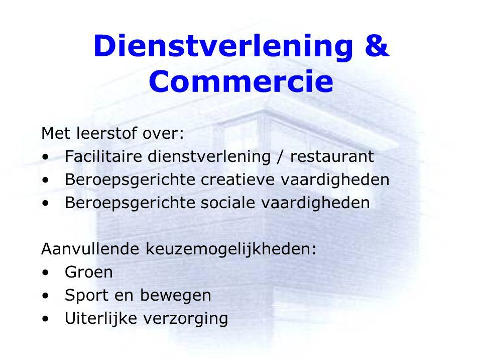 Dienstverlening & Commercie Met leerstof over: Facilitaire dienstverlening / restaurant Beroepsgerichte creatieve vaardigheden Beroepsgerichte sociale