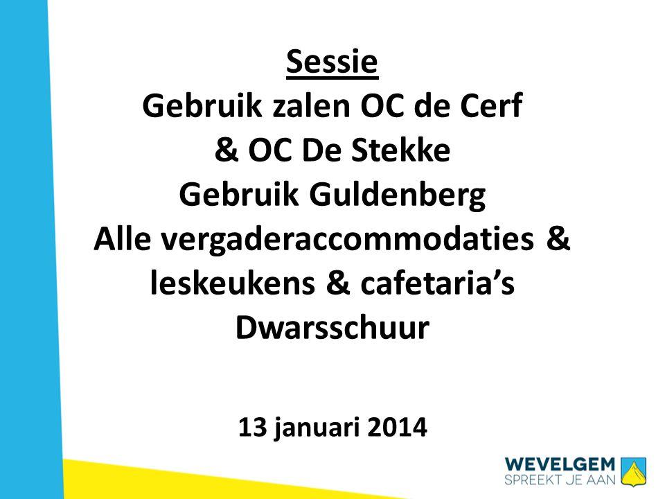 Sessie Gebruik zalen OC de Cerf & OC De Stekke Gebruik Guldenberg Alle vergaderaccommodaties & leskeukens & cafetaria's Dwarsschuur 13 januari 2014