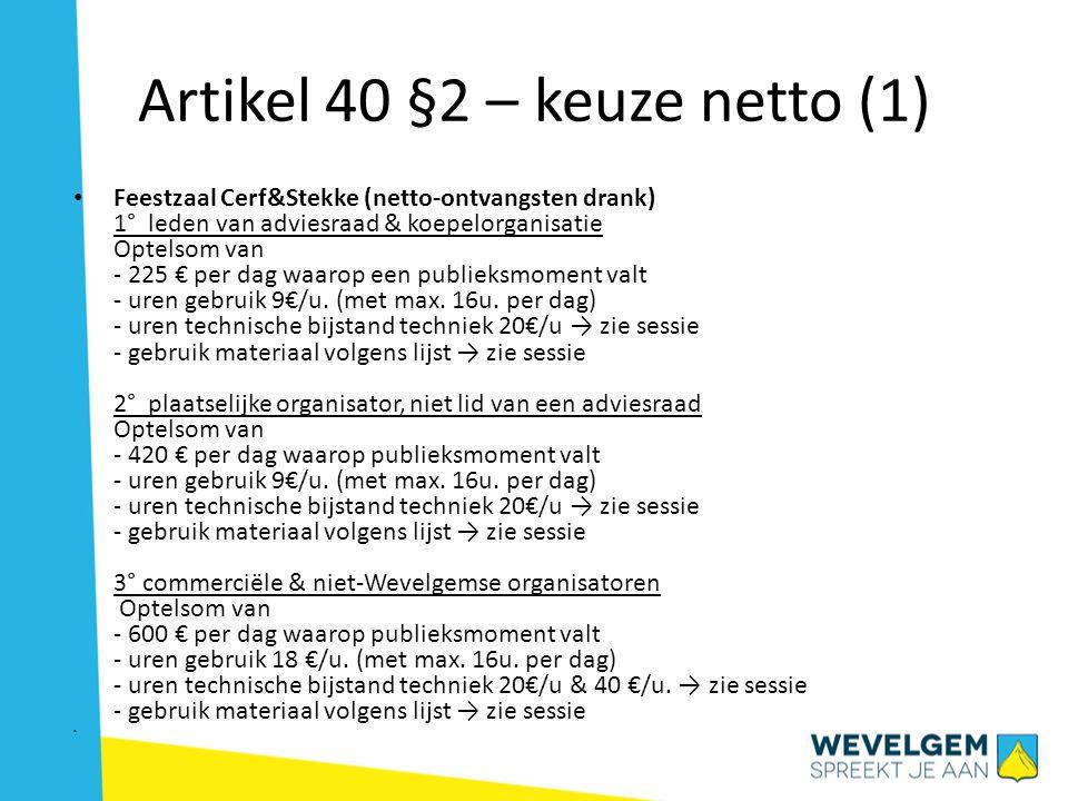 Artikel 40 §2 – keuze netto (1) Feestzaal Cerf&Stekke (netto-ontvangsten drank) 1° leden van adviesraad & koepelorganisatie Optelsom van - 225 € per d