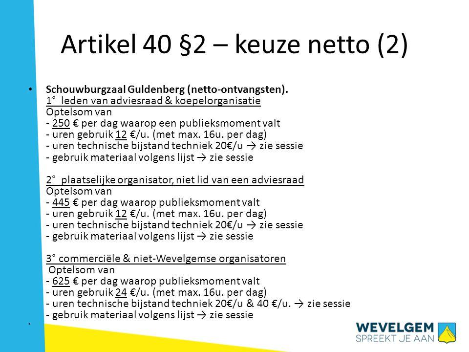 Artikel 40 §2 – keuze netto (2) Schouwburgzaal Guldenberg (netto-ontvangsten). 1° leden van adviesraad & koepelorganisatie Optelsom van - 250 € per da