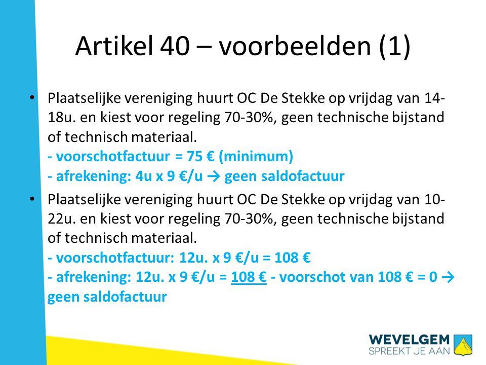 Artikel 40 – voorbeelden (1) Plaatselijke vereniging huurt OC De Stekke op vrijdag van 14- 18u. en kiest voor regeling 70-30%, geen technische bijstan