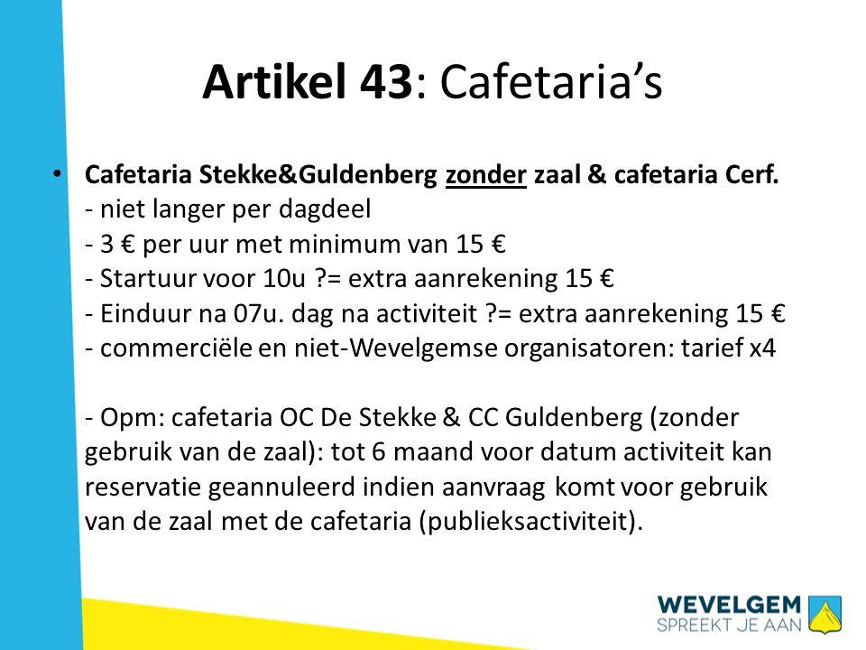 Artikel 43: Cafetaria's Cafetaria Stekke&Guldenberg zonder zaal & cafetaria Cerf. - niet langer per dagdeel - 3 € per uur met minimum van 15 € - Start