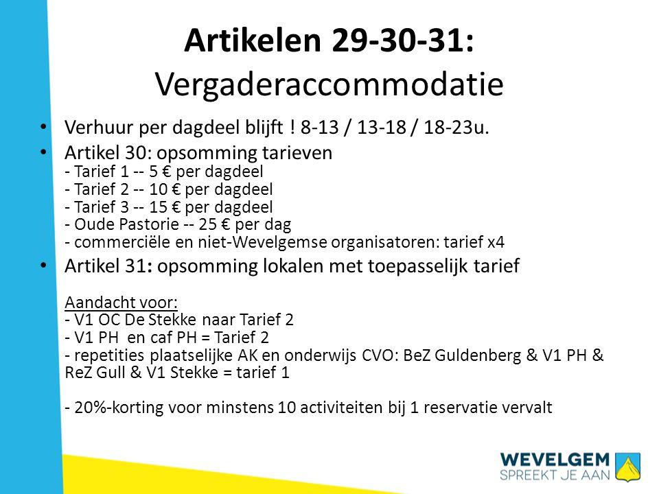 Artikelen 29-30-31: Vergaderaccommodatie Verhuur per dagdeel blijft ! 8-13 / 13-18 / 18-23u. Artikel 30: opsomming tarieven - Tarief 1 -- 5 € per dagd