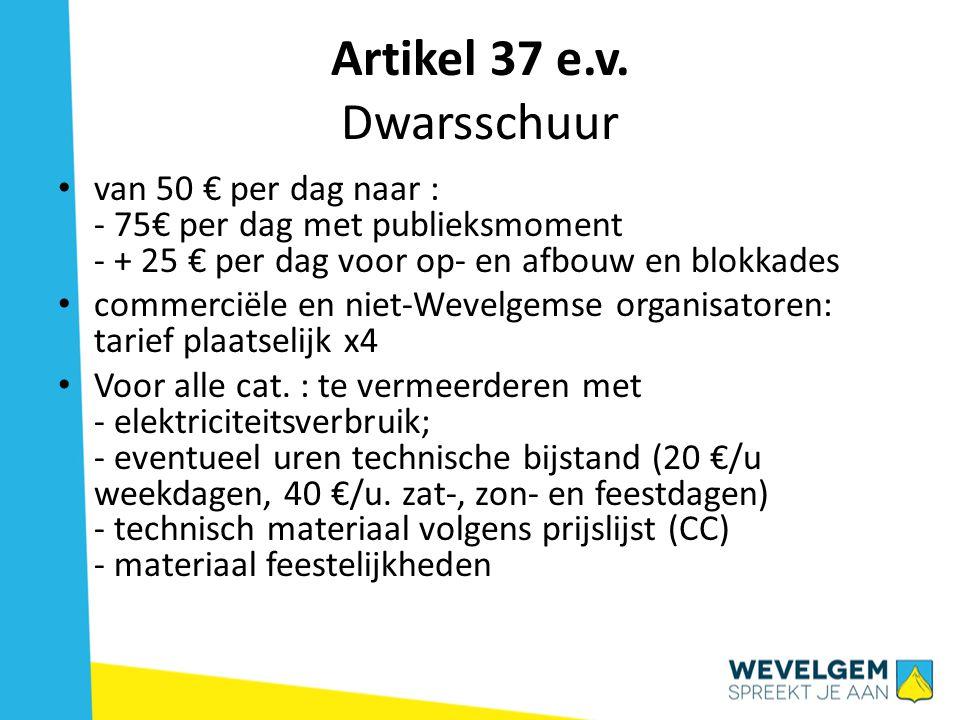 Artikel 37 e.v. Dwarsschuur van 50 € per dag naar : - 75€ per dag met publieksmoment - + 25 € per dag voor op- en afbouw en blokkades commerciële en n